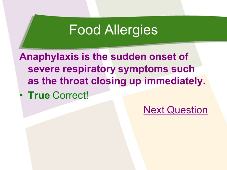 Food Allergies Anaphylaxis is the sudden onset of severe respiratory symptoms such as the throat closing up immediately.