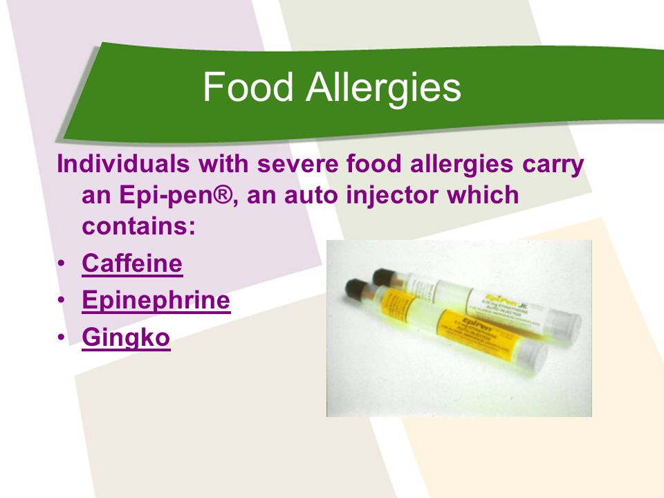 Food Allergies Individuals with severe food allergies carry an Epi-pen®, an auto injector which contains: