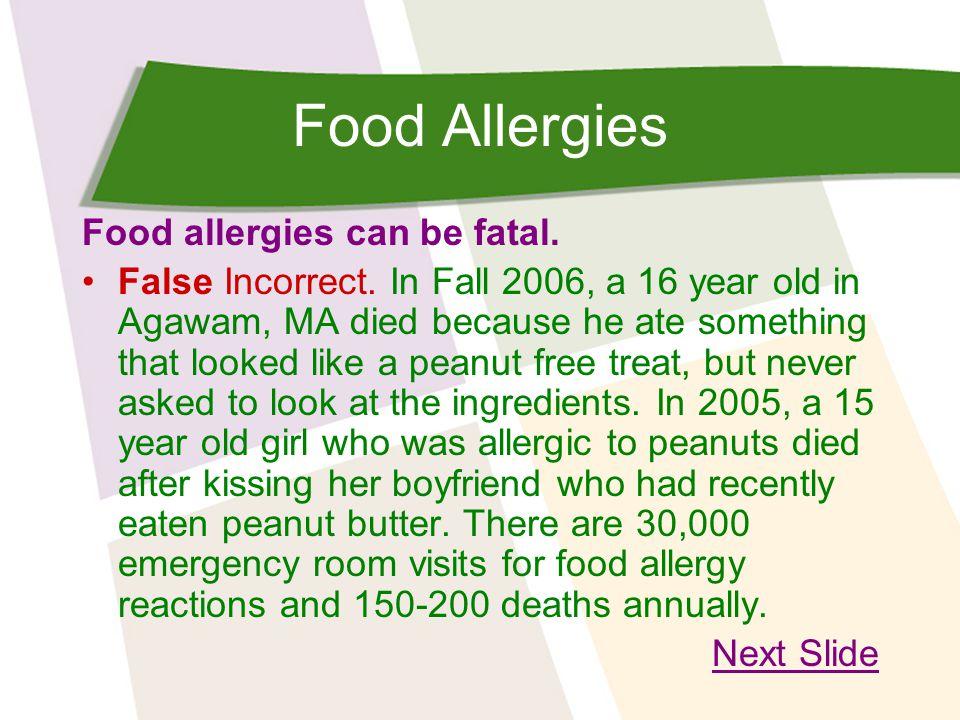 Food Allergies Food allergies can be fatal.