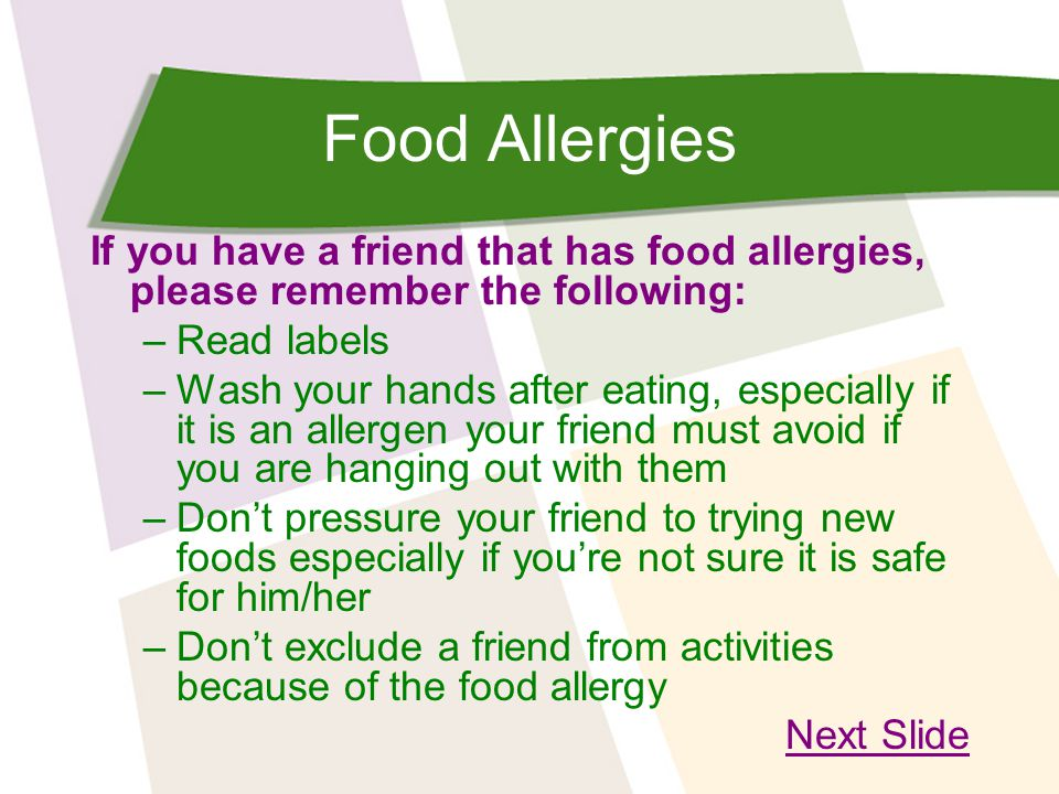 Food Allergies If you have a friend that has food allergies, please remember the following: Read labels.