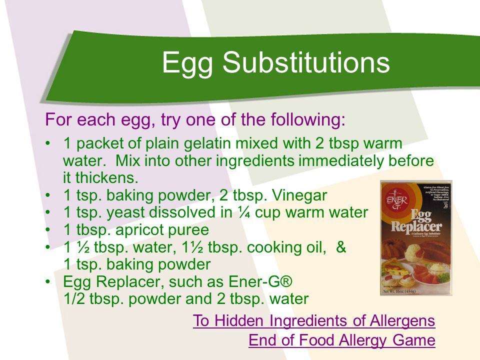 Egg Substitutions For each egg, try one of the following: