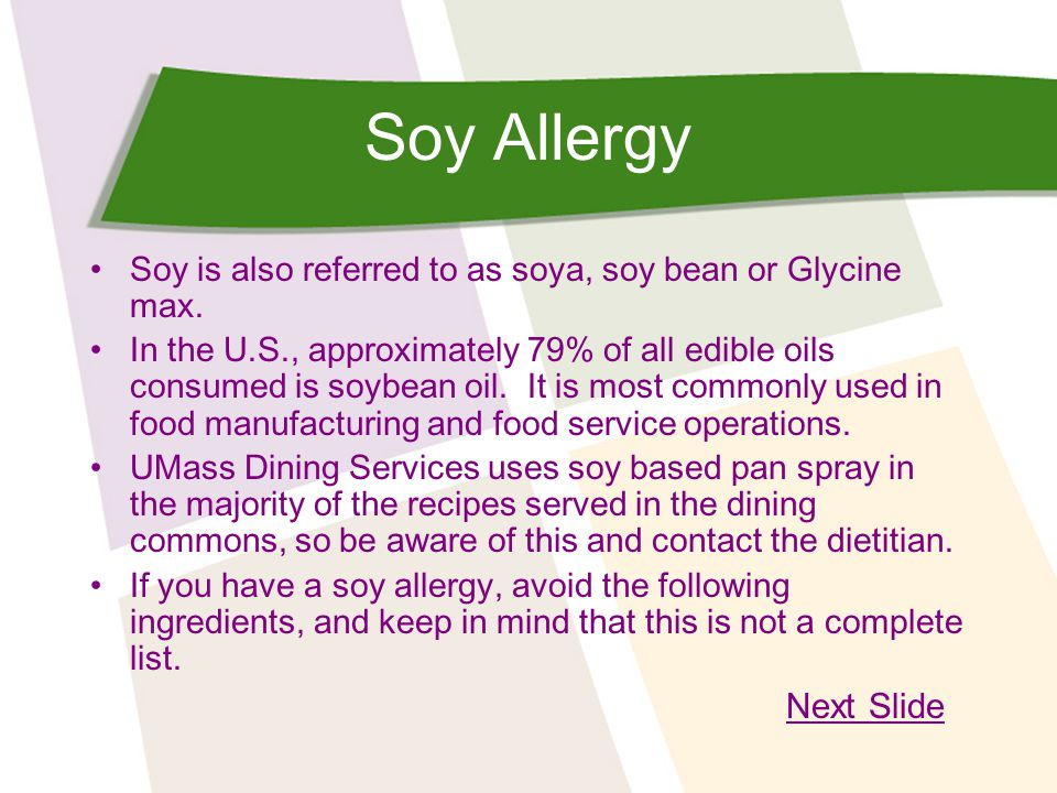 Soy Allergy Soy is also referred to as soya, soy bean or Glycine max.
