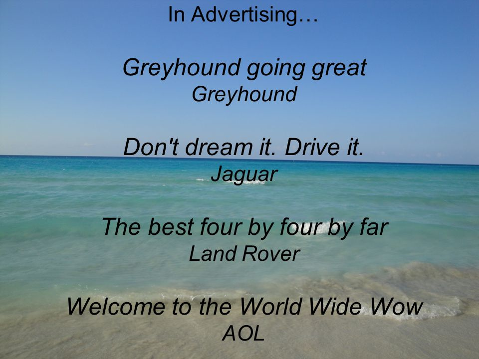 In Advertising… Greyhound going great Greyhound Don t dream it