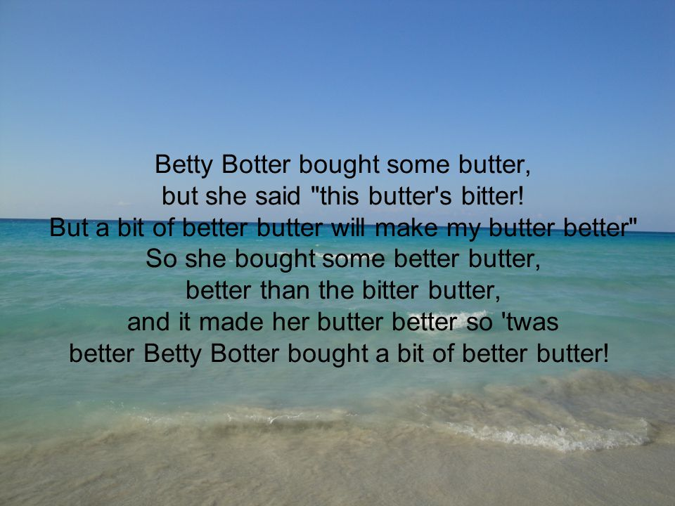 Betty Botter bought some butter, but she said this butter s bitter