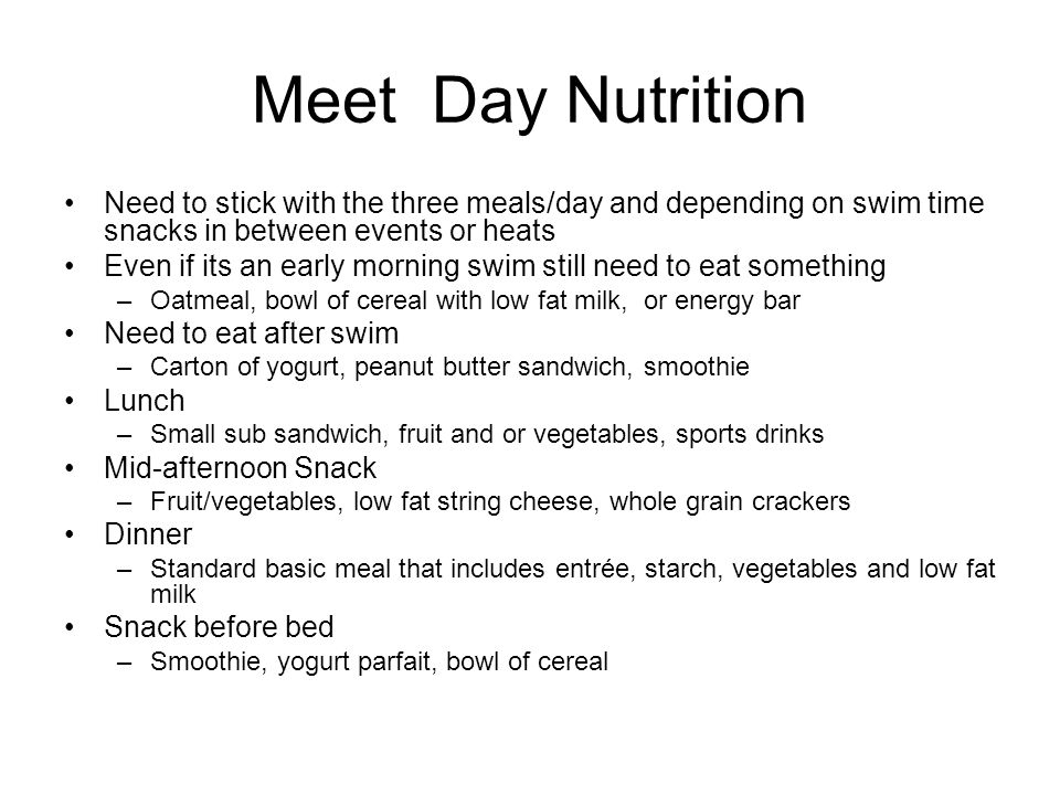 Meet Day Nutrition Need to stick with the three meals/day and depending on swim time snacks in between events or heats.