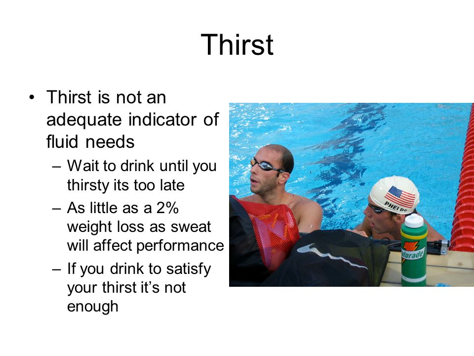 Thirst Thirst is not an adequate indicator of fluid needs