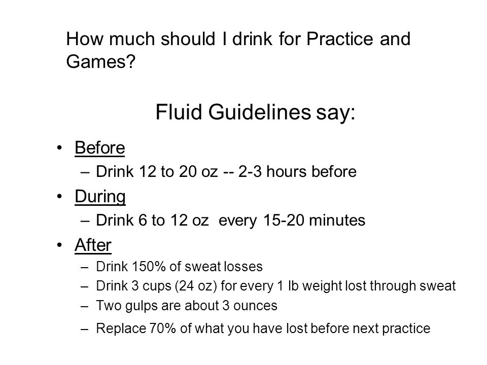 Fluid Guidelines say: How much should I drink for Practice and Games