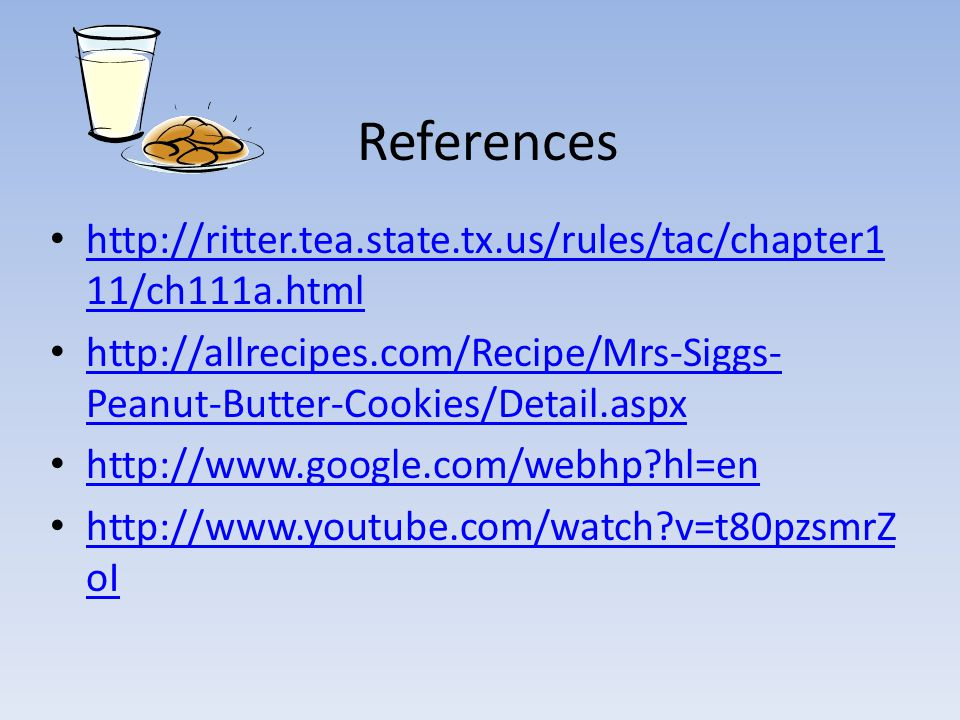 References http://ritter.tea.state.tx.us/rules/tac/chapter111/ch111a.html. http://allrecipes.com/Recipe/Mrs-Siggs-Peanut-Butter-Cookies/Detail.aspx.