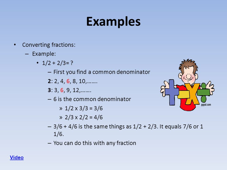 Examples Converting fractions: Example: 1/2 + 2/3=