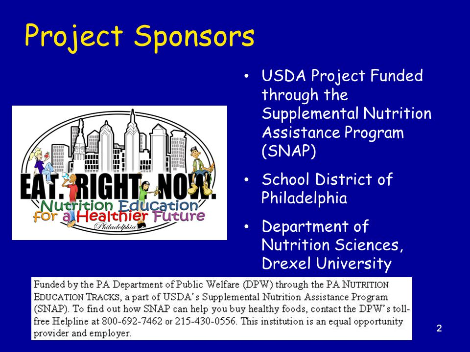 Project Sponsors USDA Project Funded through the Supplemental Nutrition Assistance Program (SNAP) School District of Philadelphia.