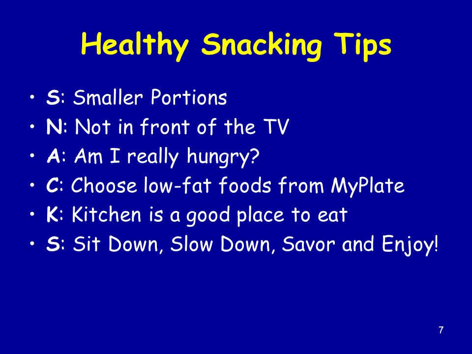 Healthy Snacking Tips S: Smaller Portions N: Not in front of the TV