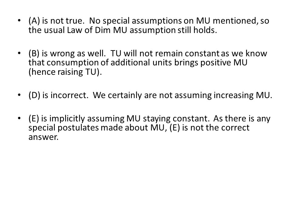 (A) is not true. No special assumptions on MU mentioned, so the usual Law of Dim MU assumption still holds.