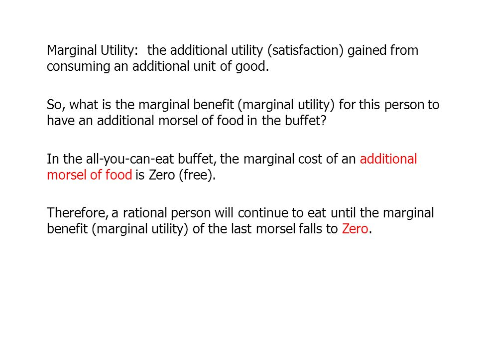 Marginal Utility: the additional utility (satisfaction) gained from consuming an additional unit of good.