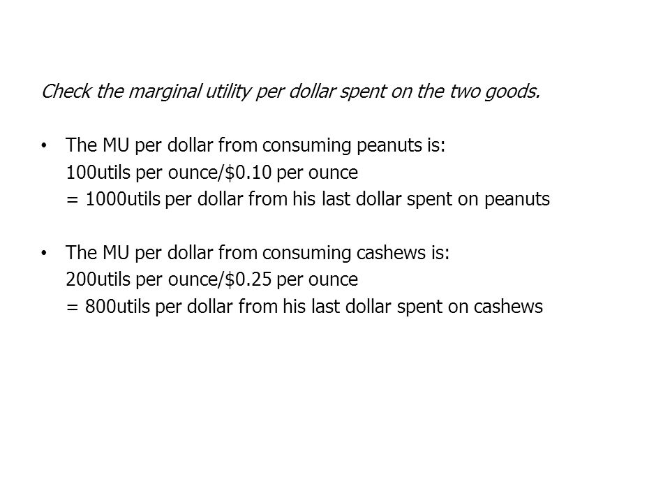 Check the marginal utility per dollar spent on the two goods.