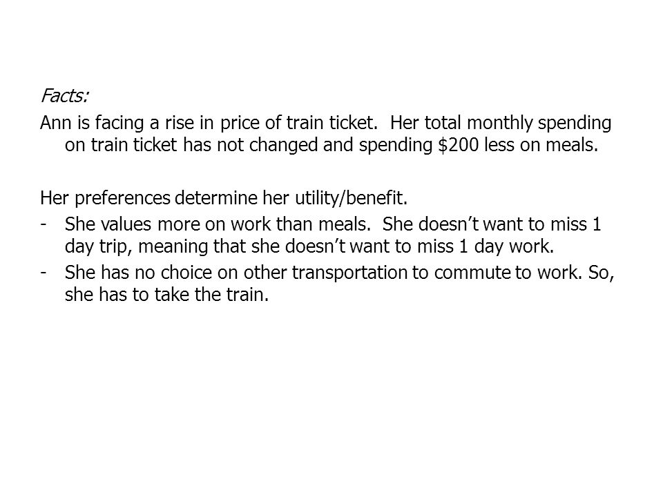 Facts: Ann is facing a rise in price of train ticket. Her total monthly spending on train ticket has not changed and spending $200 less on meals.