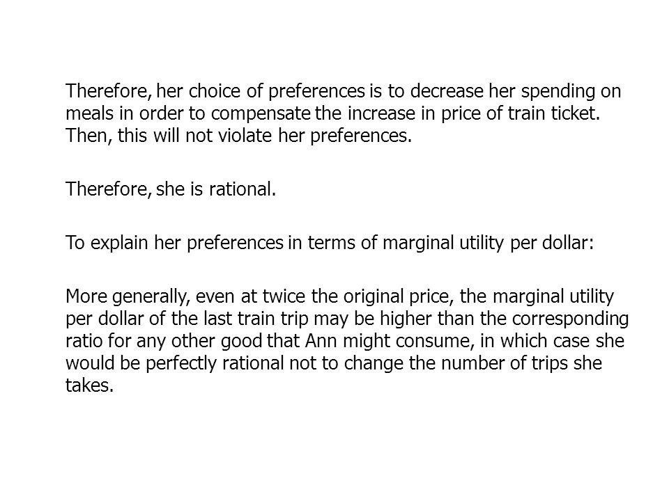 Therefore, her choice of preferences is to decrease her spending on meals in order to compensate the increase in price of train ticket.