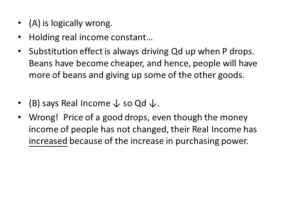 (A) is logically wrong. Holding real income constant…