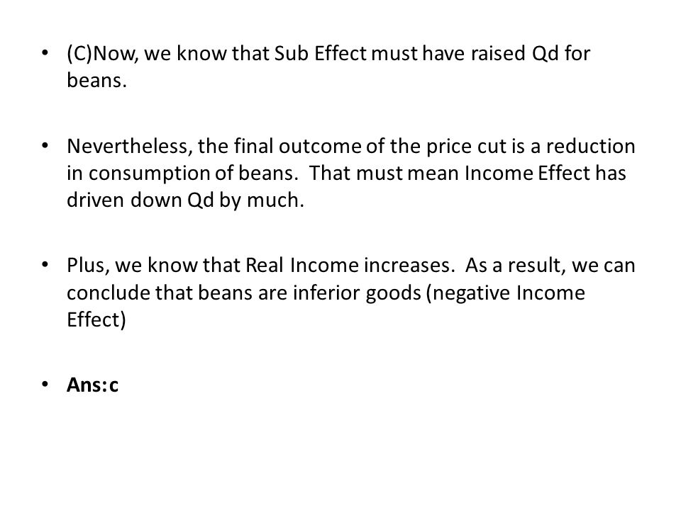 (C)Now, we know that Sub Effect must have raised Qd for beans.