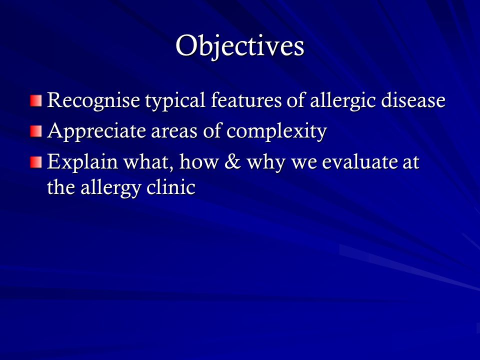 Objectives Recognise typical features of allergic disease