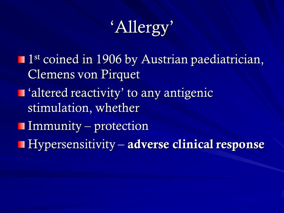 'Allergy' 1st coined in 1906 by Austrian paediatrician, Clemens von Pirquet. 'altered reactivity' to any antigenic stimulation, whether.