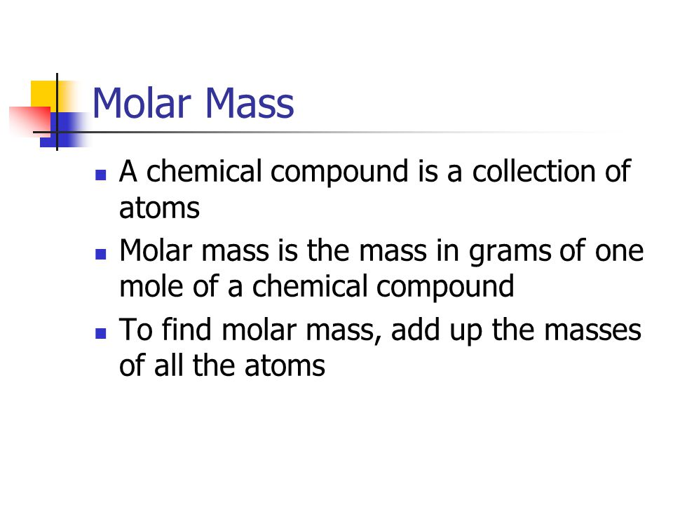 Molar Mass A chemical compound is a collection of atoms