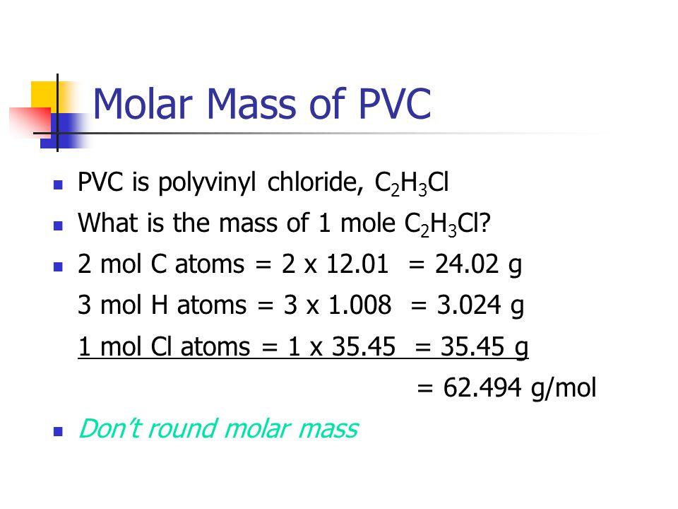 Molar Mass of PVC PVC is polyvinyl chloride, C2H3Cl