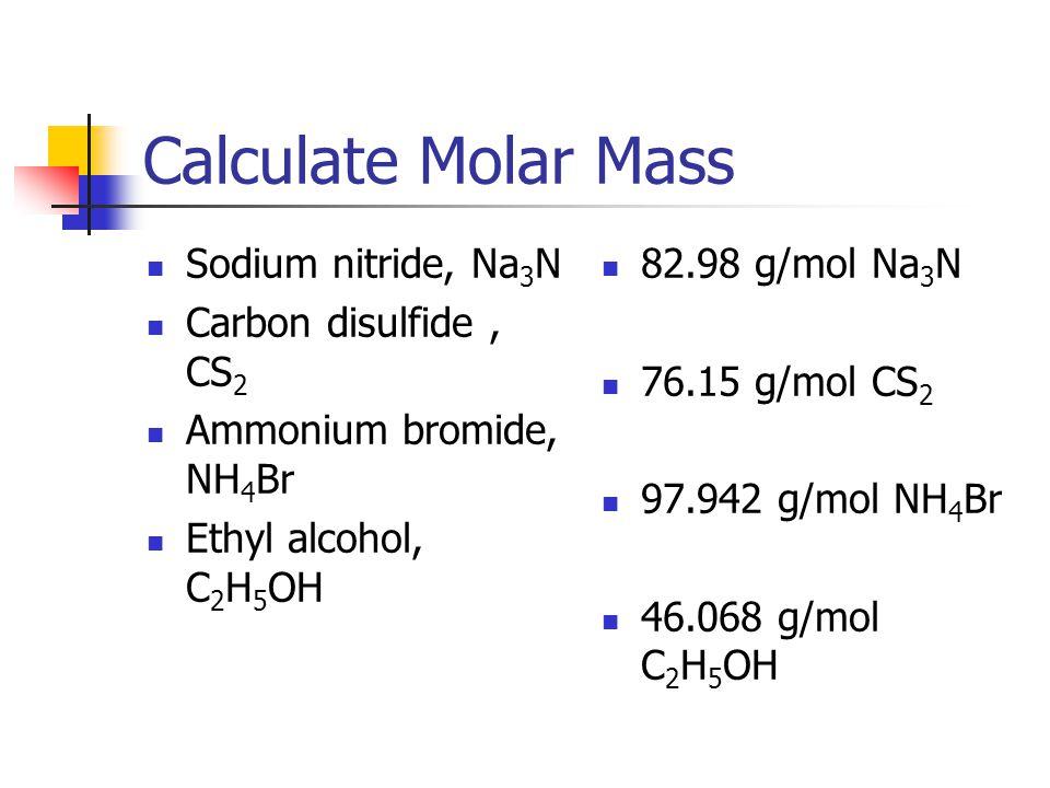 Calculate Molar Mass Sodium nitride, Na3N Carbon disulfide , CS2