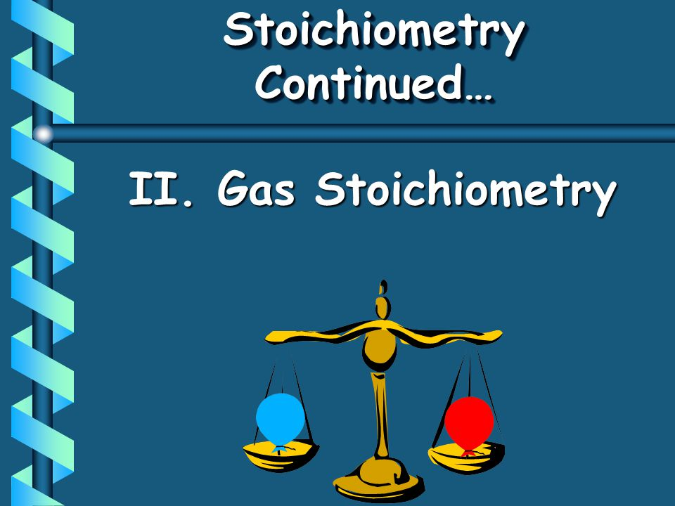 Stoichiometry Continued…