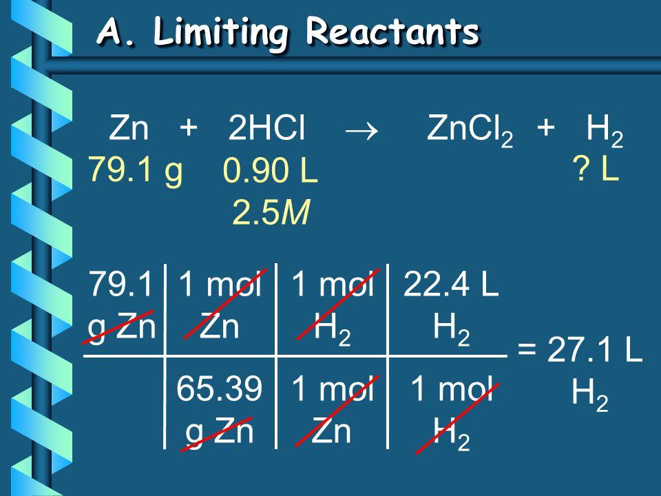 A. Limiting Reactants Zn + 2HCl  ZnCl2 + H2 79.1 g 0.90 L 2.5M L