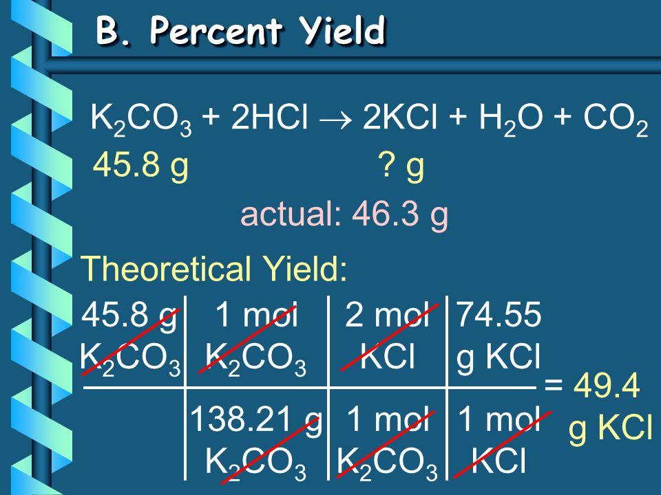 B. Percent Yield K2CO3 + 2HCl  2KCl + H2O + CO2 45.8 g g
