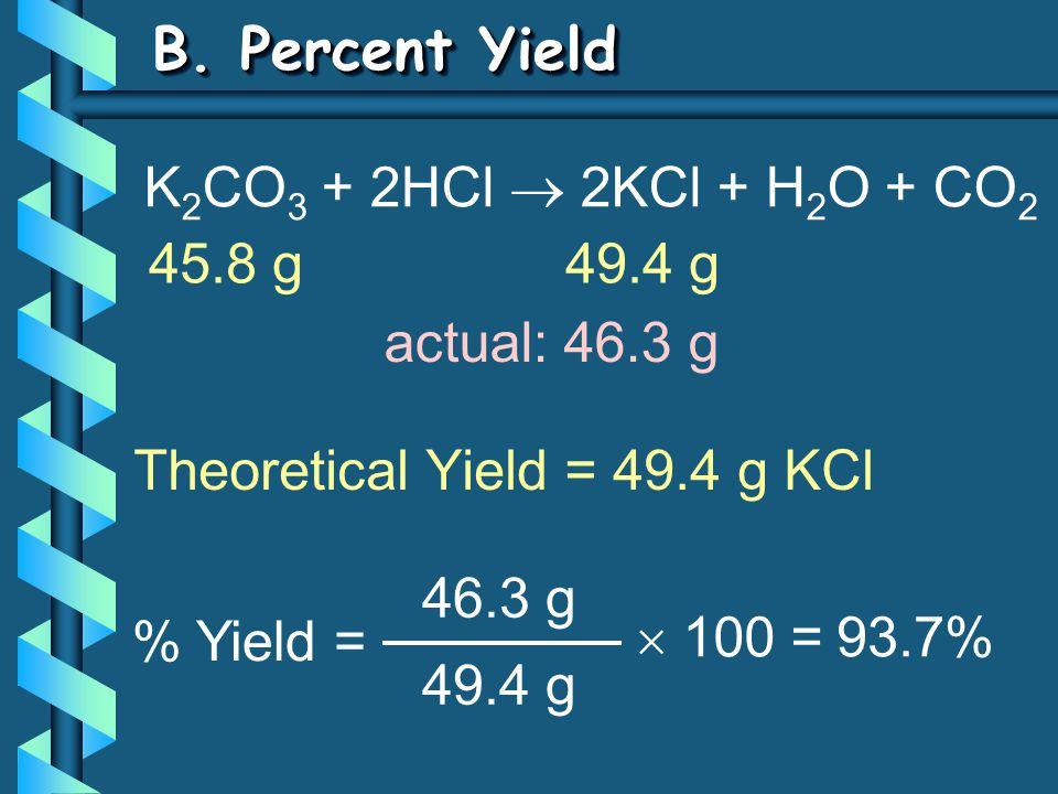 B. Percent Yield K2CO3 + 2HCl  2KCl + H2O + CO2 45.8 g 49.4 g