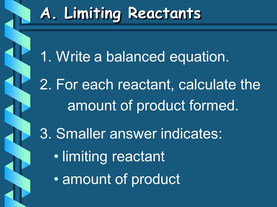 A. Limiting Reactants 1. Write a balanced equation.