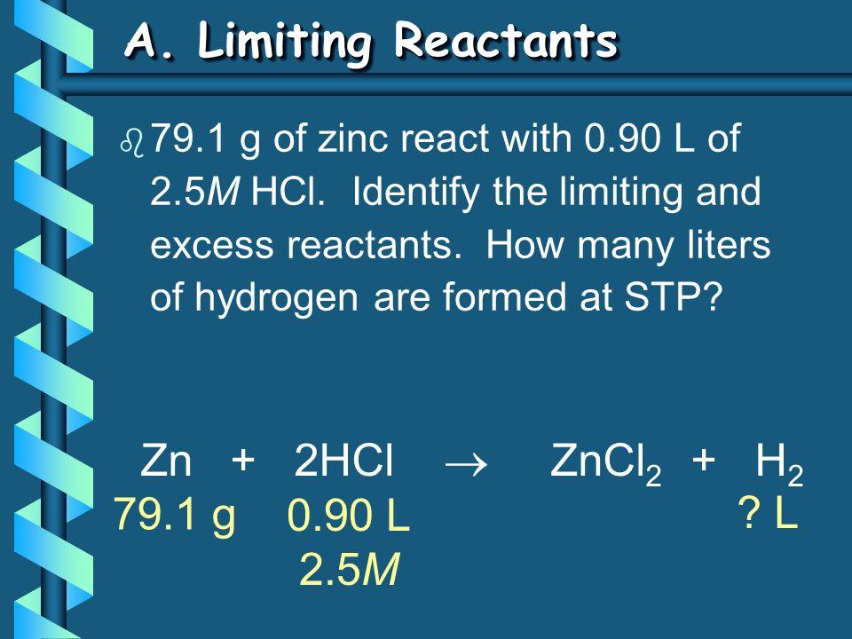 A. Limiting Reactants Zn + 2HCl  ZnCl2 + H2 79.1 g L 0.90 L 2.5M