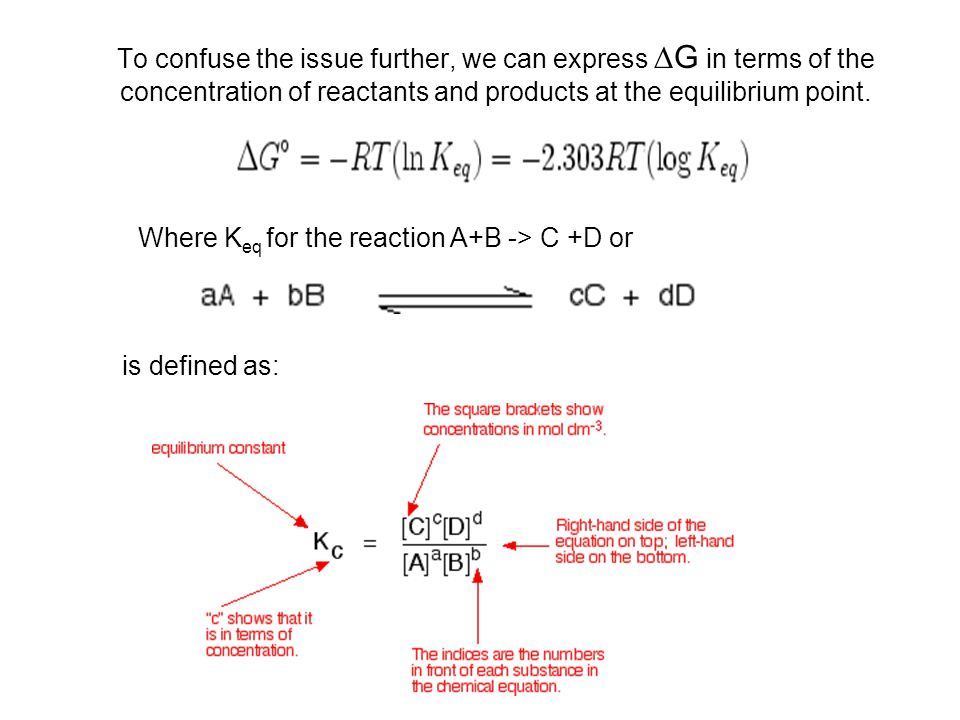 To confuse the issue further, we can express G in terms of the concentration of reactants and products at the equilibrium point.