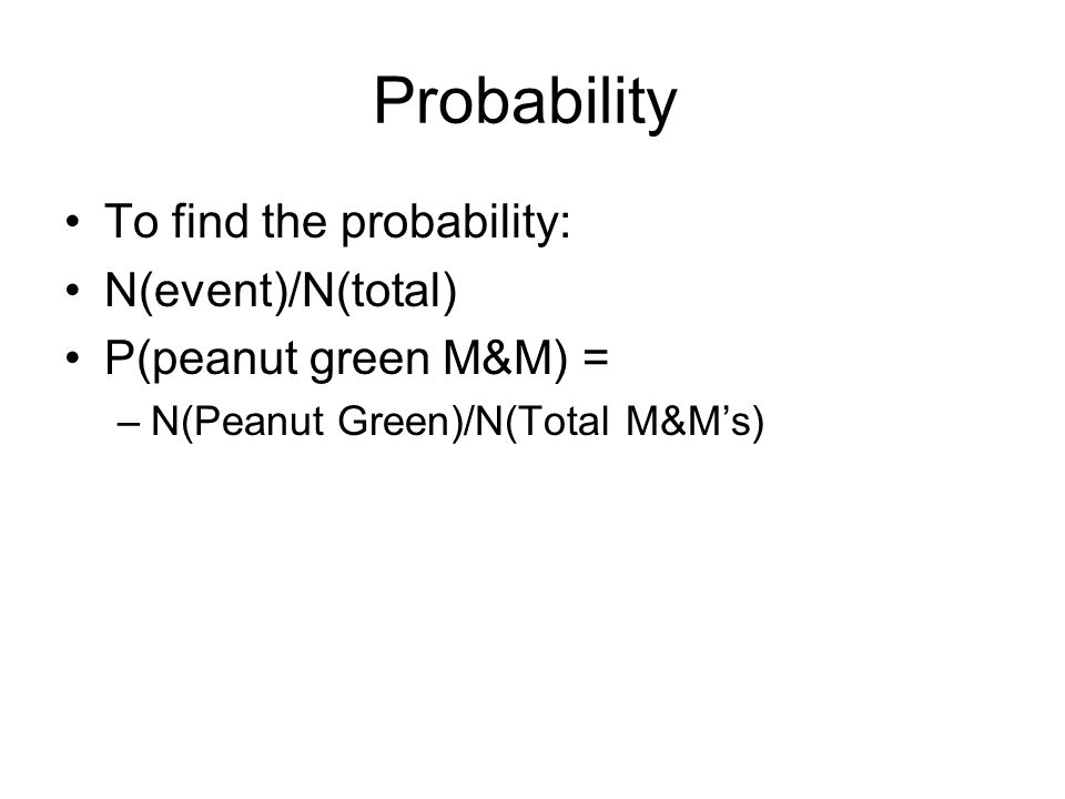 Probability To find the probability: N(event)/N(total)