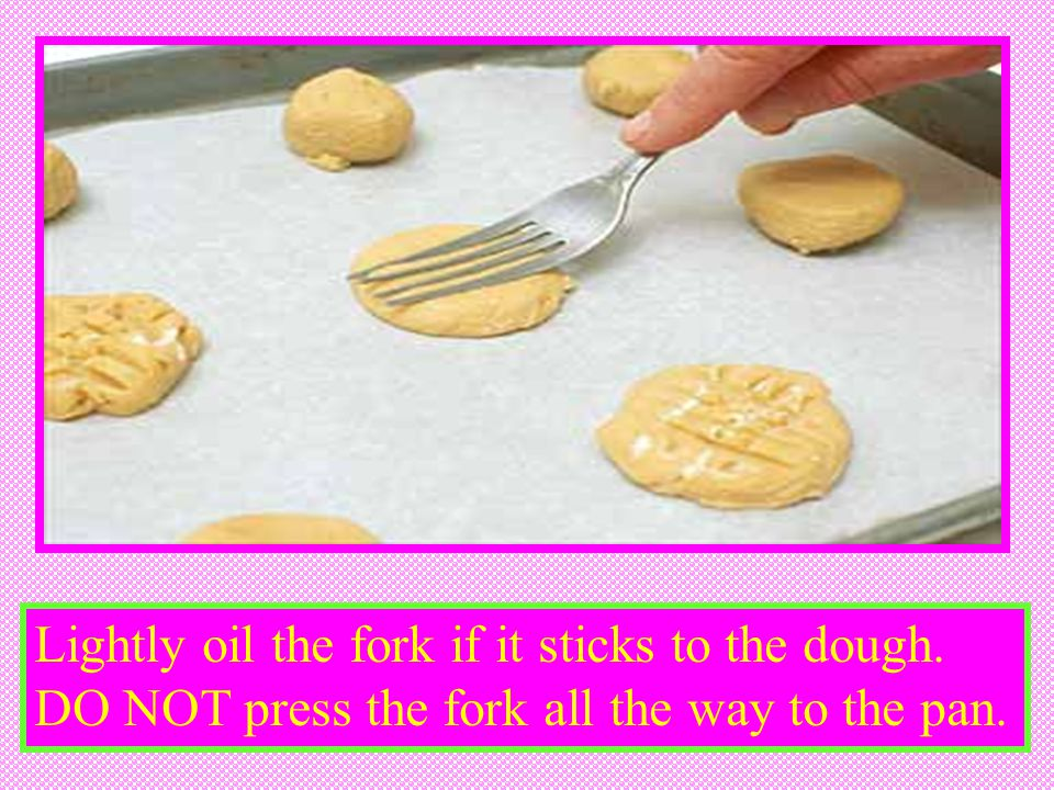 Lightly oil the fork if it sticks to the dough.