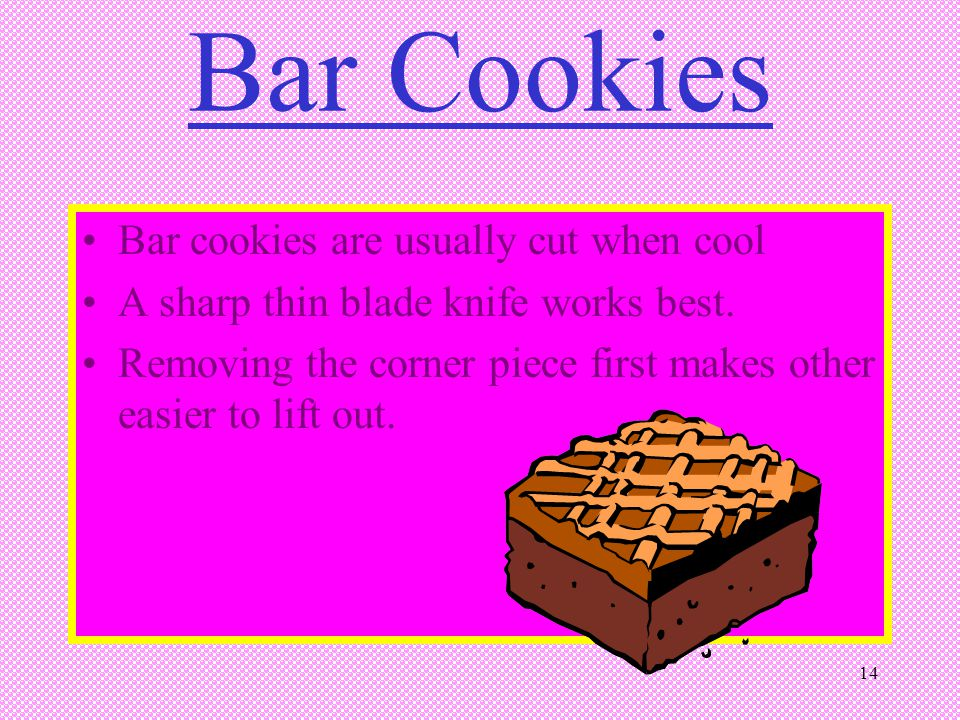 Bar Cookies Bar cookies are usually cut when cool