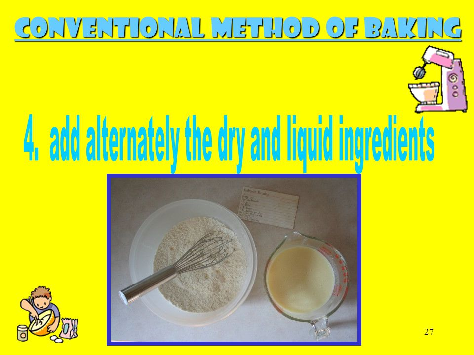 4. add alternately the dry and liquid ingredients