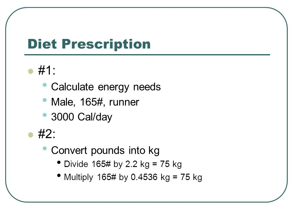 Diet Prescription #1: #2: Calculate energy needs Male, 165#, runner