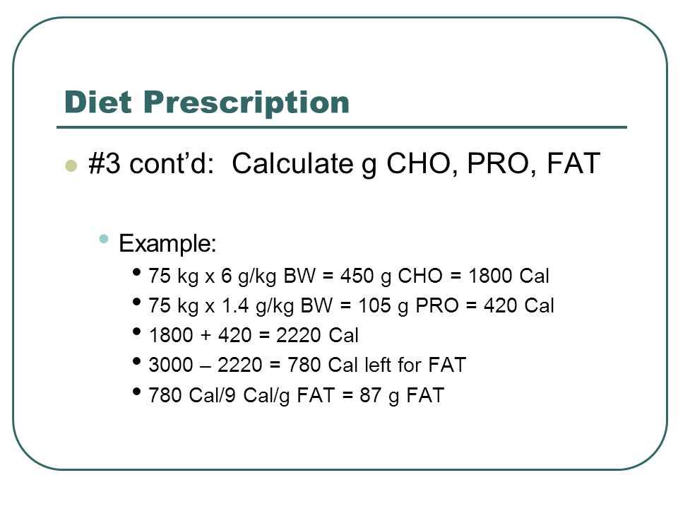 Diet Prescription #3 cont'd: Calculate g CHO, PRO, FAT Example: