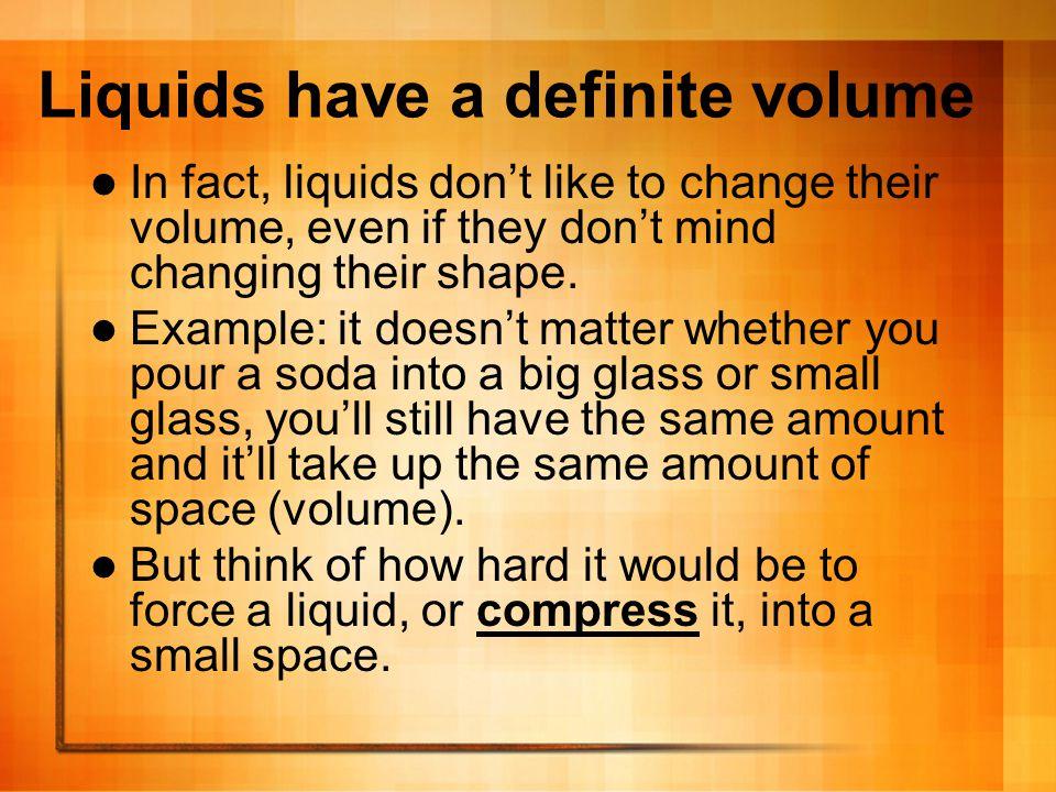 Liquids have a definite volume