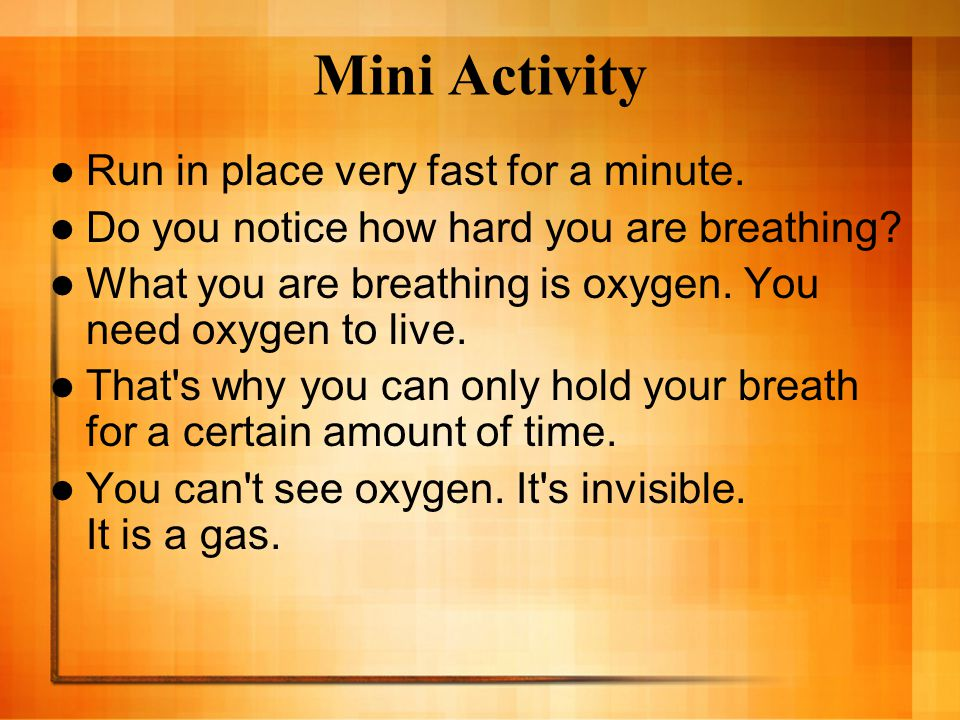 Mini Activity Run in place very fast for a minute.