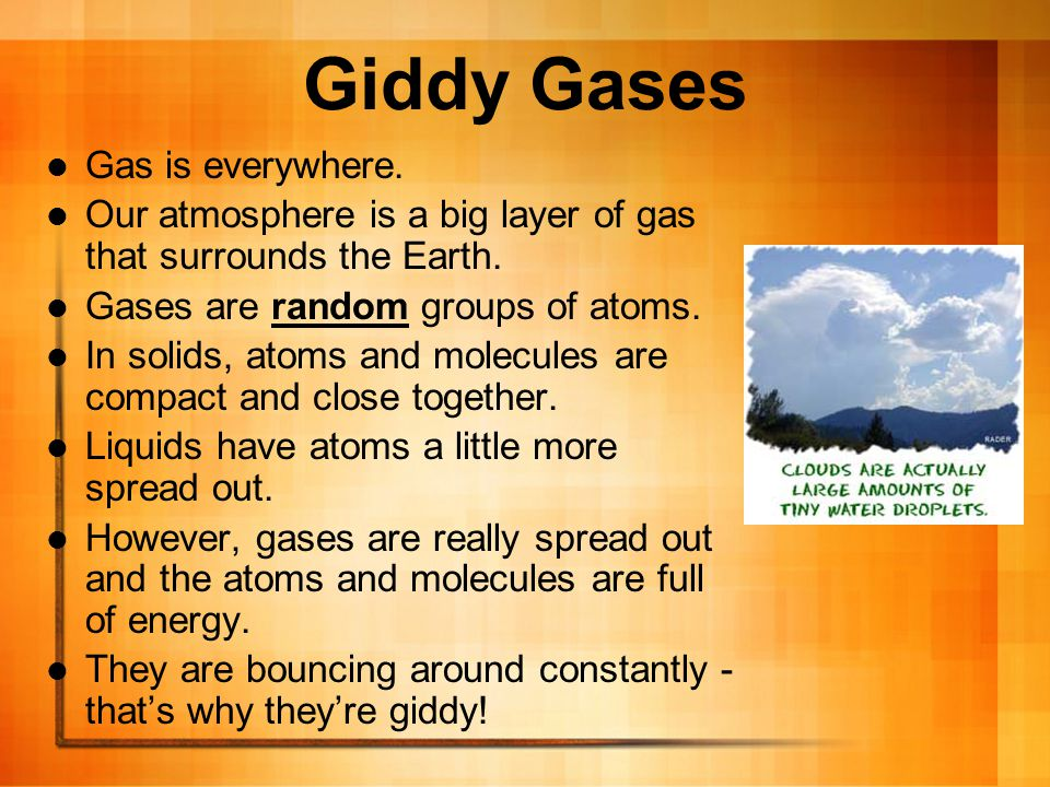 Giddy Gases Gas is everywhere.