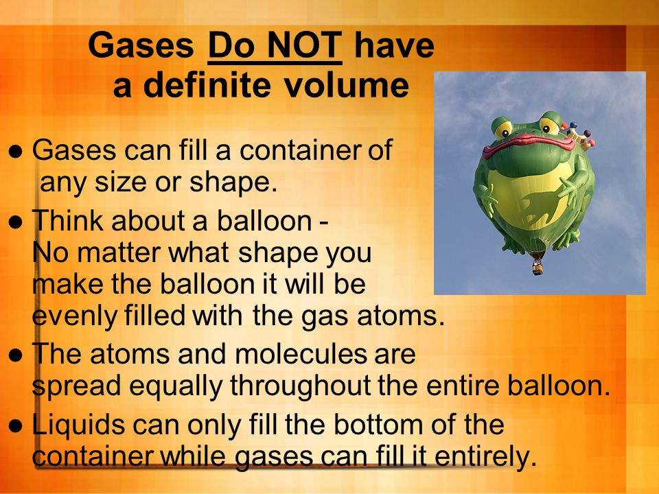 Gases Do NOT have a definite volume