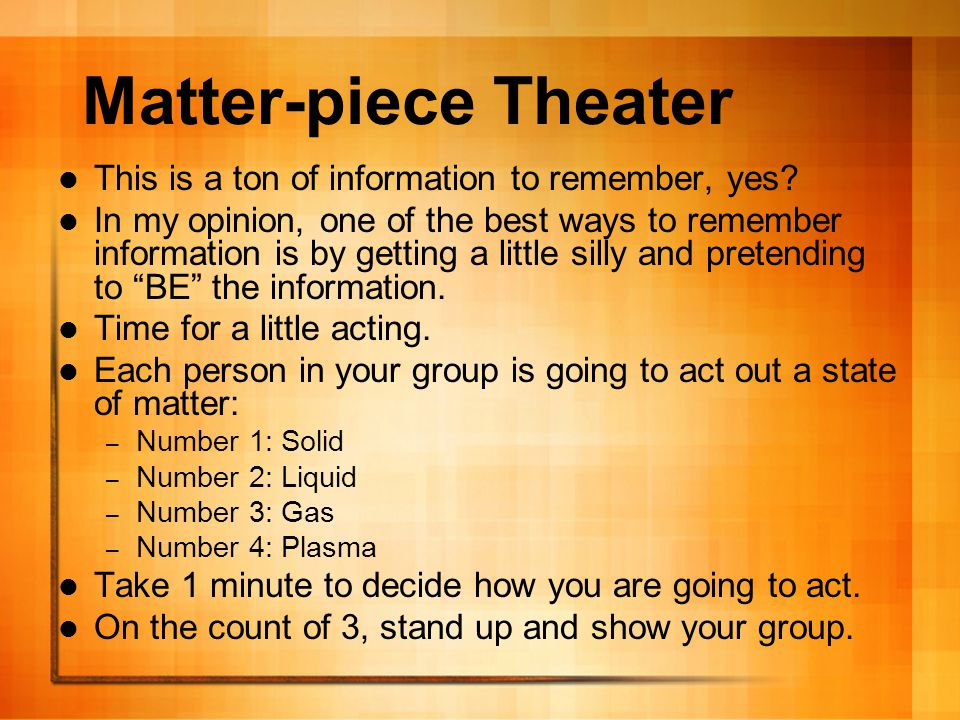 Matter-piece Theater This is a ton of information to remember, yes