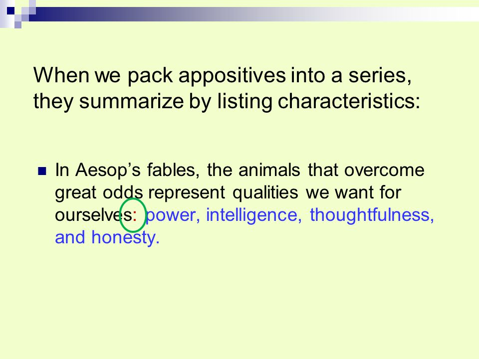 When we pack appositives into a series, they summarize by listing characteristics: