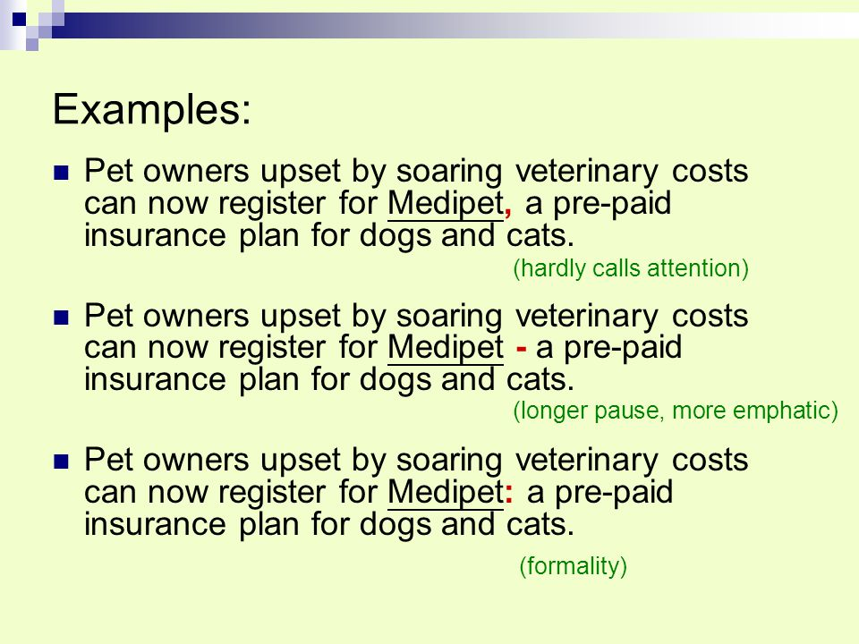 Examples: Pet owners upset by soaring veterinary costs can now register for Medipet, a pre-paid insurance plan for dogs and cats.