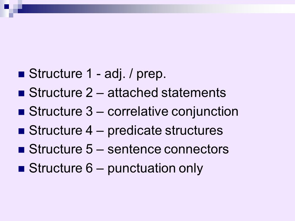 Structure 1 - adj. / prep. Structure 2 – attached statements. Structure 3 – correlative conjunction.