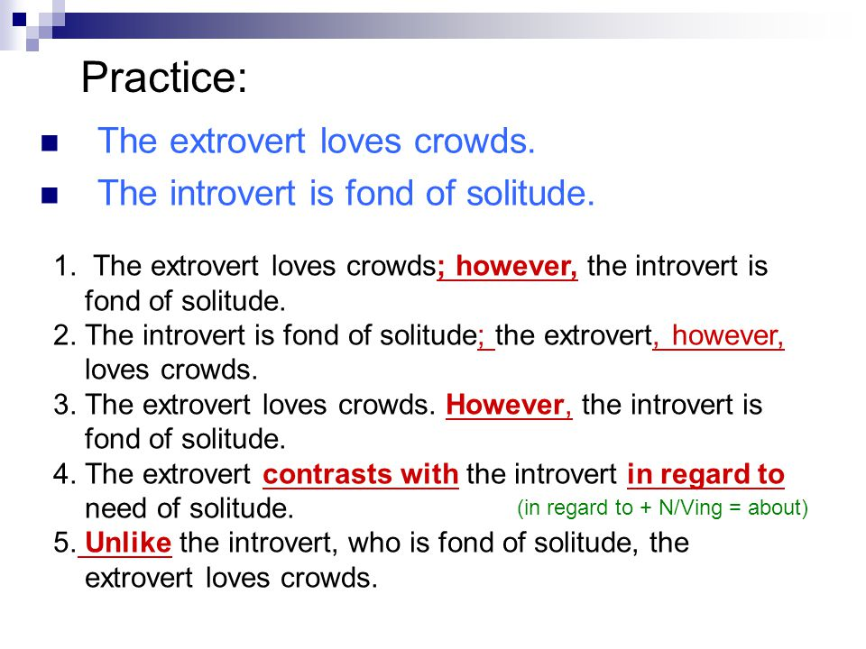 Practice: The extrovert loves crowds.