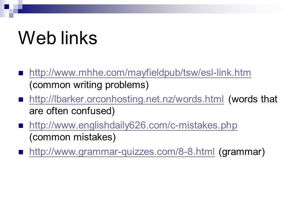 Web links http://www.mhhe.com/mayfieldpub/tsw/esl-link.htm (common writing problems)